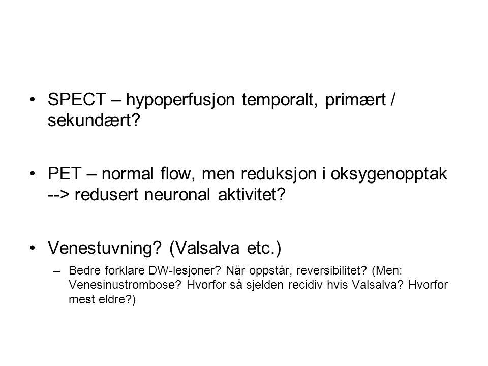 SPECT – hypoperfusjon temporalt, primært / sekundært? PET – normal flow, men reduksjon i oksygenopptak --> redusert neuronal aktivitet? Venestuvning?