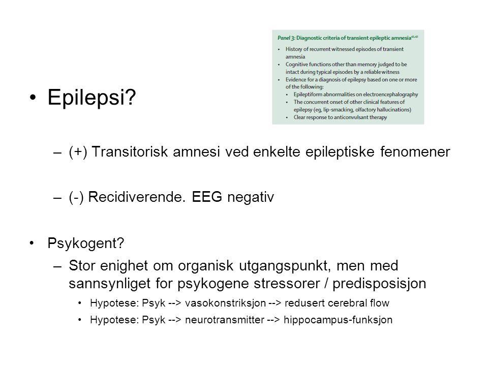 Epilepsi? –(+) Transitorisk amnesi ved enkelte epileptiske fenomener –(-) Recidiverende. EEG negativ Psykogent? –Stor enighet om organisk utgangspunkt