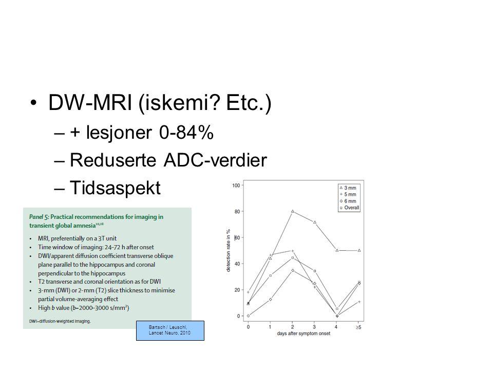 DW-MRI (iskemi? Etc.) –+ lesjoner 0-84% –Reduserte ADC-verdier –Tidsaspekt Bartsch / Leuschl, Lancet Neuro, 2010