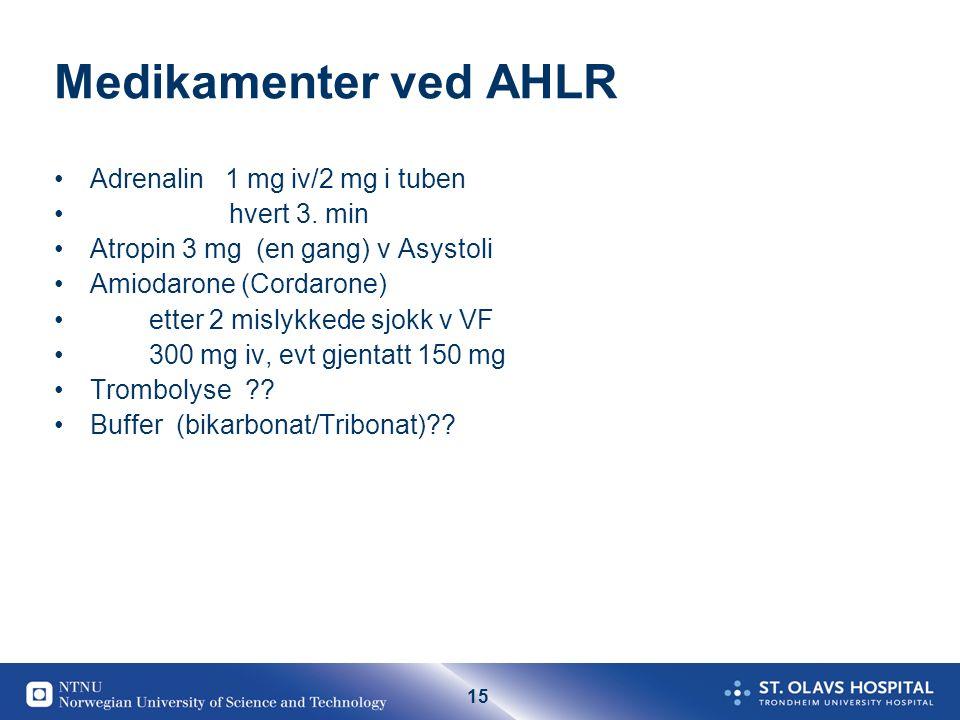 15 Medikamenter ved AHLR Adrenalin 1 mg iv/2 mg i tuben hvert 3. min Atropin 3 mg (en gang) v Asystoli Amiodarone (Cordarone) etter 2 mislykkede sjokk