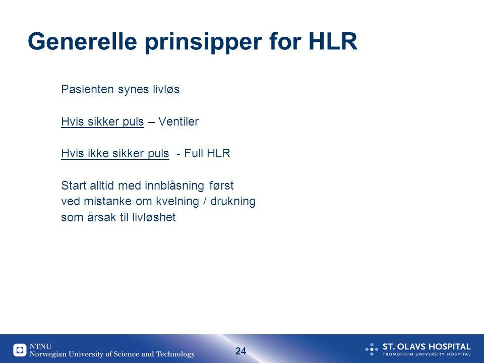 24 Generelle prinsipper for HLR Pasienten synes livløs Hvis sikker puls – Ventiler Hvis ikke sikker puls - Full HLR Start alltid med innblåsning først
