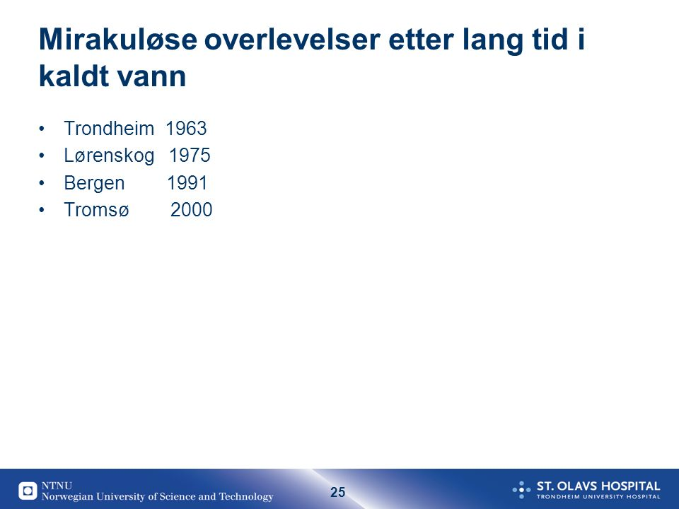 25 Mirakuløse overlevelser etter lang tid i kaldt vann Trondheim 1963 Lørenskog 1975 Bergen 1991 Tromsø 2000
