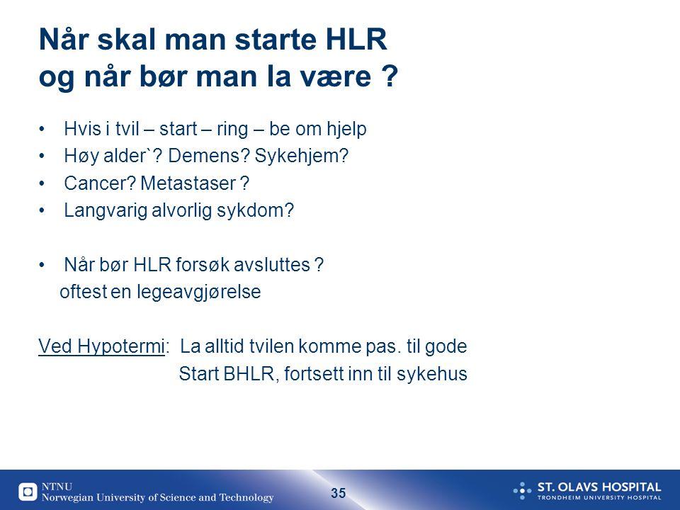 35 Når skal man starte HLR og når bør man la være ? Hvis i tvil – start – ring – be om hjelp Høy alder`? Demens? Sykehjem? Cancer? Metastaser ? Langva