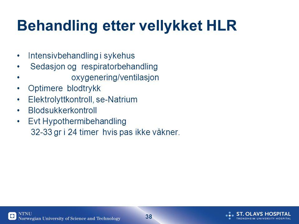 38 Behandling etter vellykket HLR Intensivbehandling i sykehus Sedasjon og respiratorbehandling oxygenering/ventilasjon Optimere blodtrykk Elektrolytt