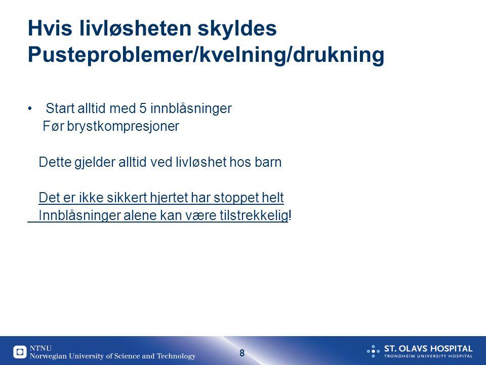 19 Livløshet pga Pusteproblemer Drukning/Kvelning/overdose Hjerterytme Tachycardi ( stress) Bradycardi PEA Asystoli (kan ta lang tid!)