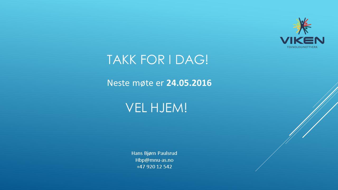 TAKK FOR I DAG! Neste møte er 24.05.2016 VEL HJEM! Hans Bjørn Paulsrud Hbp@mnu-as.no +47 920 12 542