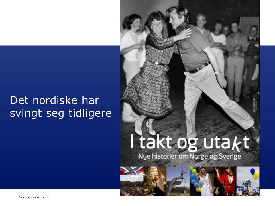 Nordisk Ministerråd Nordisk Råd Nordisk samarbejde 13 Det nordiske har svingt seg tidligere