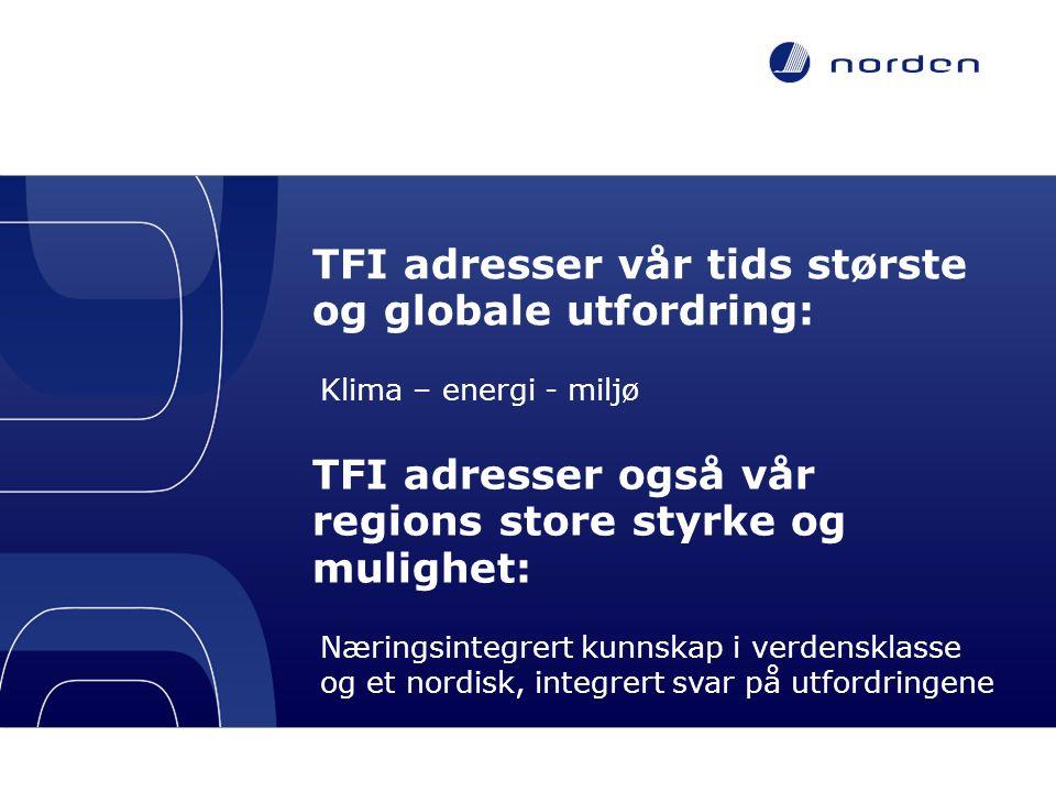 TFI adresser vår tids største og globale utfordring: Klima – energi - miljø TFI adresser også vår regions store styrke og mulighet: Næringsintegrert kunnskap i verdensklasse og et nordisk, integrert svar på utfordringene