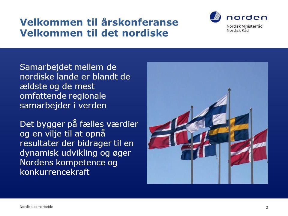 Nordisk Ministerråd Nordisk Råd Nordisk samarbejde 2 Velkommen til årskonferanse Velkommen til det nordiske Samarbejdet mellem de nordiske lande er blandt de ældste og de mest omfattende regionale samarbejder i verden Det bygger på fælles værdier og en vilje til at opnå resultater der bidrager til en dynamisk udvikling og øger Nordens kompetence og konkurrencekraft