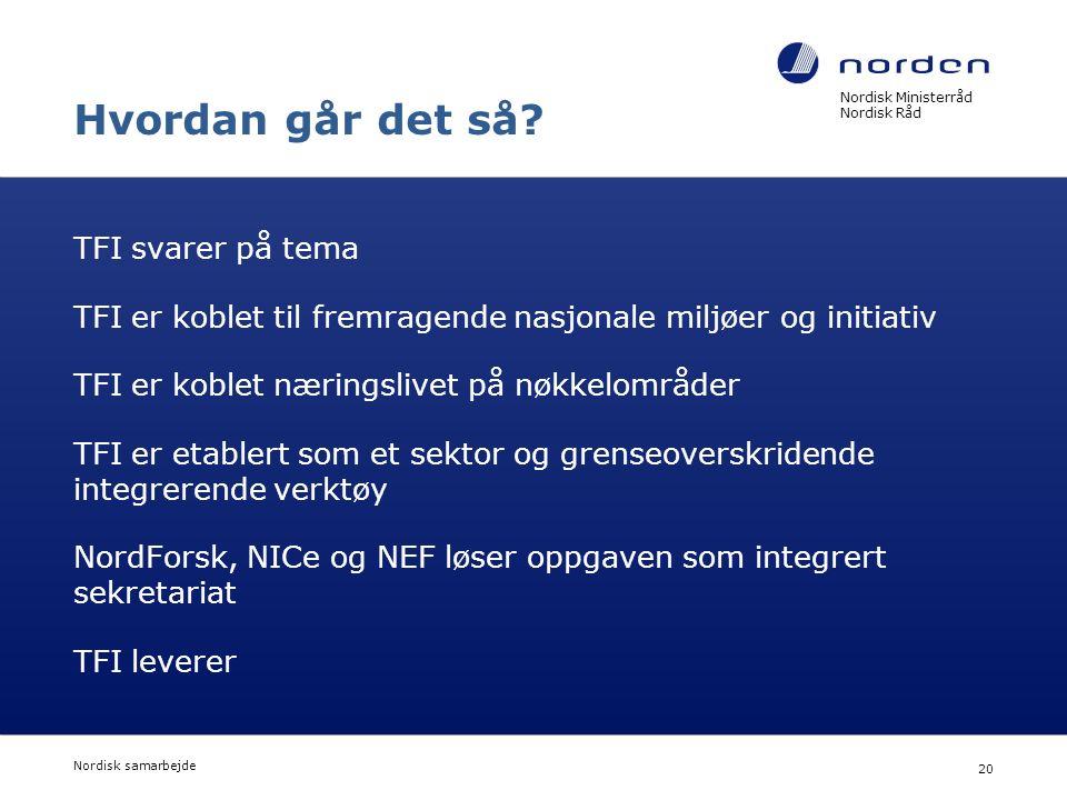 Nordisk Ministerråd Nordisk Råd Nordisk samarbejde 20 Hvordan går det så? TFI svarer på tema TFI er koblet til fremragende nasjonale miljøer og initia