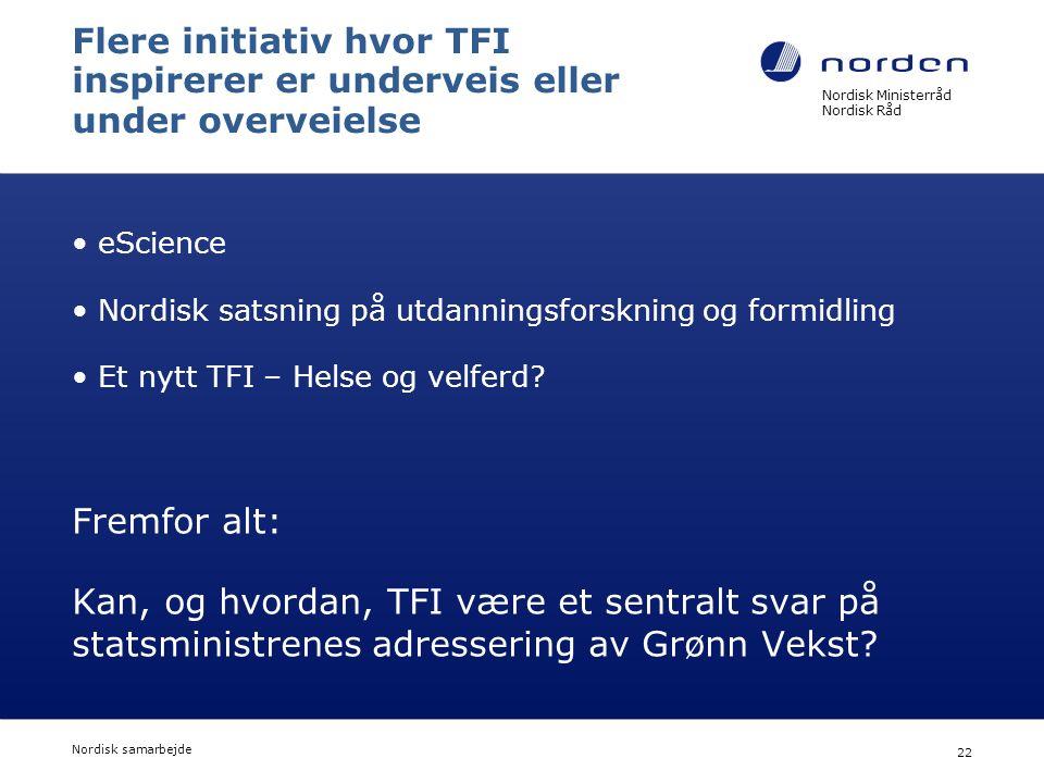 Nordisk Ministerråd Nordisk Råd Nordisk samarbejde 22 Flere initiativ hvor TFI inspirerer er underveis eller under overveielse eScience Nordisk satsning på utdanningsforskning og formidling Et nytt TFI – Helse og velferd.