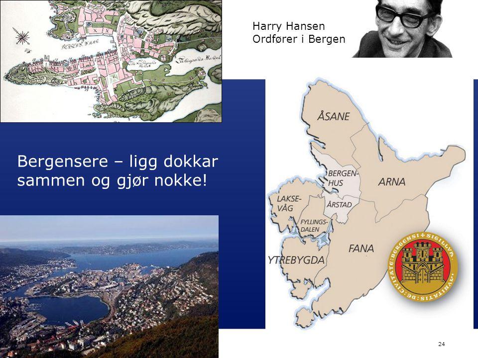 Nordisk Ministerråd Nordisk Råd Nordisk samarbejde 24 Bergensere – ligg dokkar sammen og gjør nokke! Harry Hansen Ordfører i Bergen