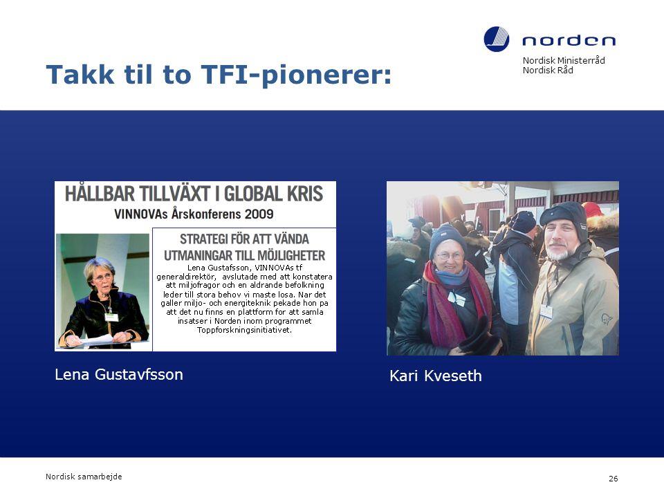 Nordisk Ministerråd Nordisk Råd Nordisk samarbejde 26 Takk til to TFI-pionerer: Lena Gustavfsson Kari Kveseth