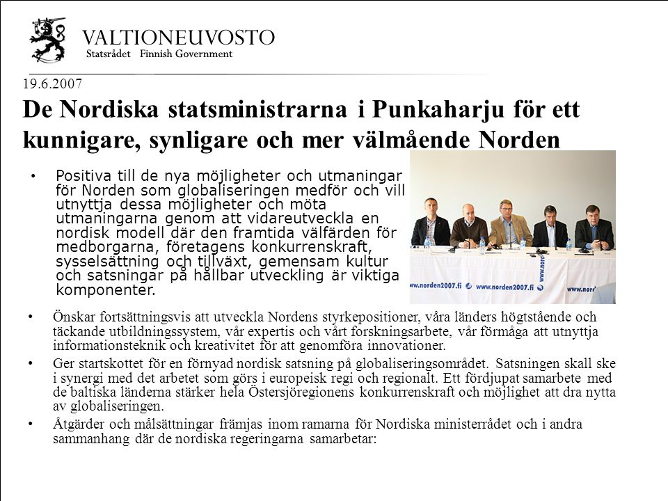 Nordisk Ministerråd Nordisk Råd Nordisk samarbejde 9 19.6.2007 De Nordiska statsministrarna i Punkaharju för ett kunnigare, synligare och mer välmåend