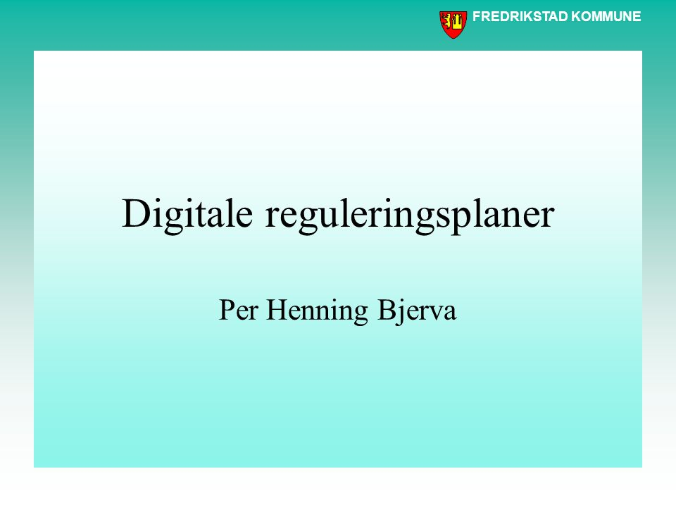 FREDRIKSTAD KOMMUNE Digitale reguleringsplaner Per Henning Bjerva