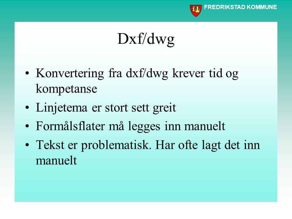 FREDRIKSTAD KOMMUNE Utfordringer med dxf/dwg Ingen filer er helt etter spesifikasjonene Men det er store variasjoner….. Riktig lagstruktur forenkler k