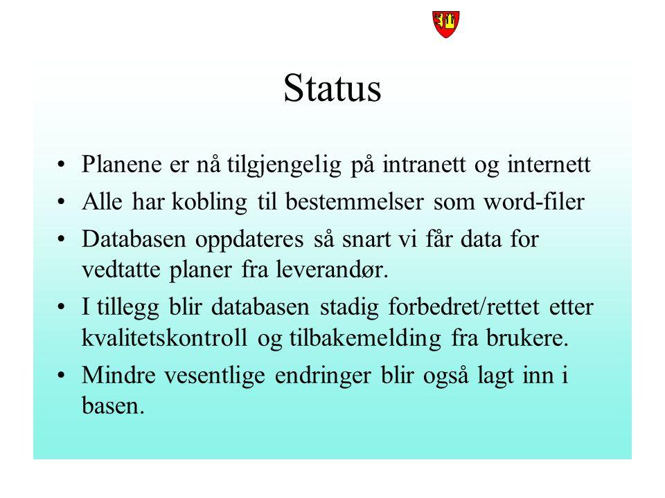 FREDRIKSTAD KOMMUNE Status Planene er nå tilgjengelig på intranett og internett Alle har kobling til bestemmelser som word-filer Databasen oppdateres så snart vi får data for vedtatte planer fra leverandør.