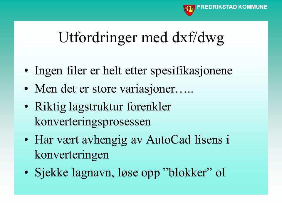 FREDRIKSTAD KOMMUNE Utfordringer med dxf/dwg Ingen filer er helt etter spesifikasjonene Men det er store variasjoner…..