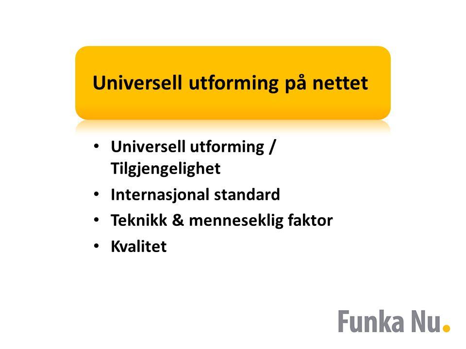 Universell utforming på nettet Universell utforming / Tilgjengelighet Internasjonal standard Teknikk & menneseklig faktor Kvalitet