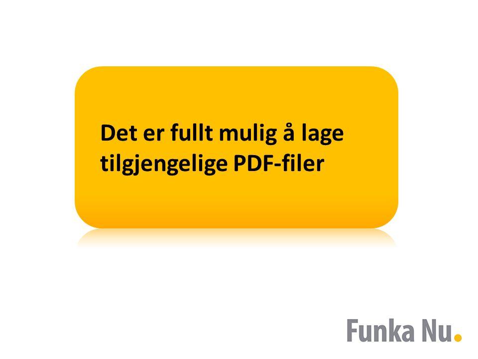 Det er fullt mulig å lage tilgjengelige PDF-filer