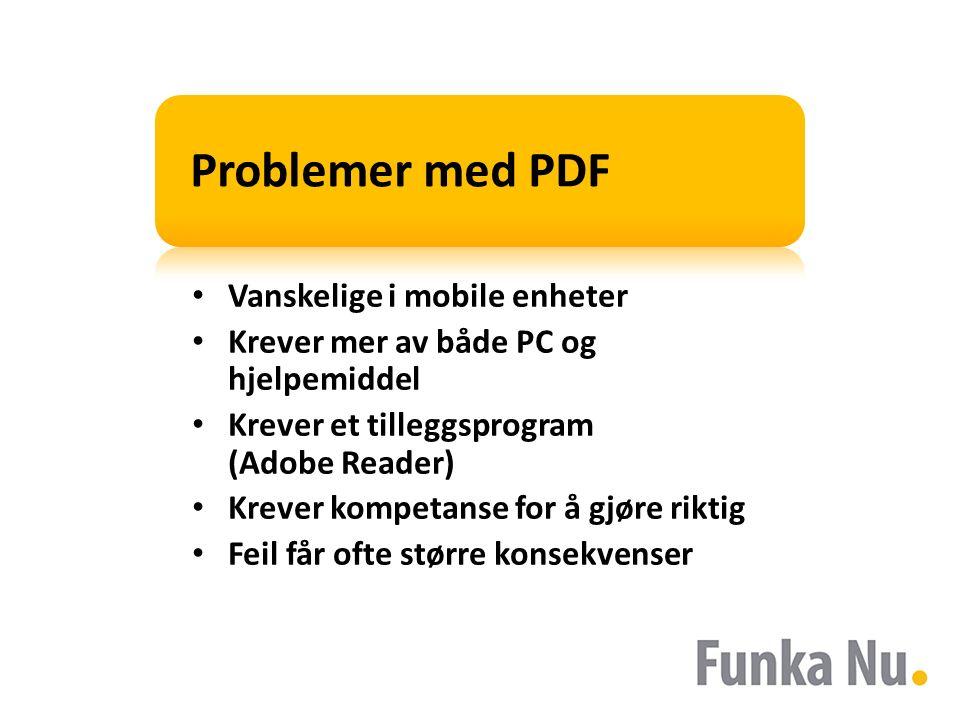 Problemer med PDF Vanskelige i mobile enheter Krever mer av både PC og hjelpemiddel Krever et tilleggsprogram (Adobe Reader) Krever kompetanse for å gjøre riktig Feil får ofte større konsekvenser