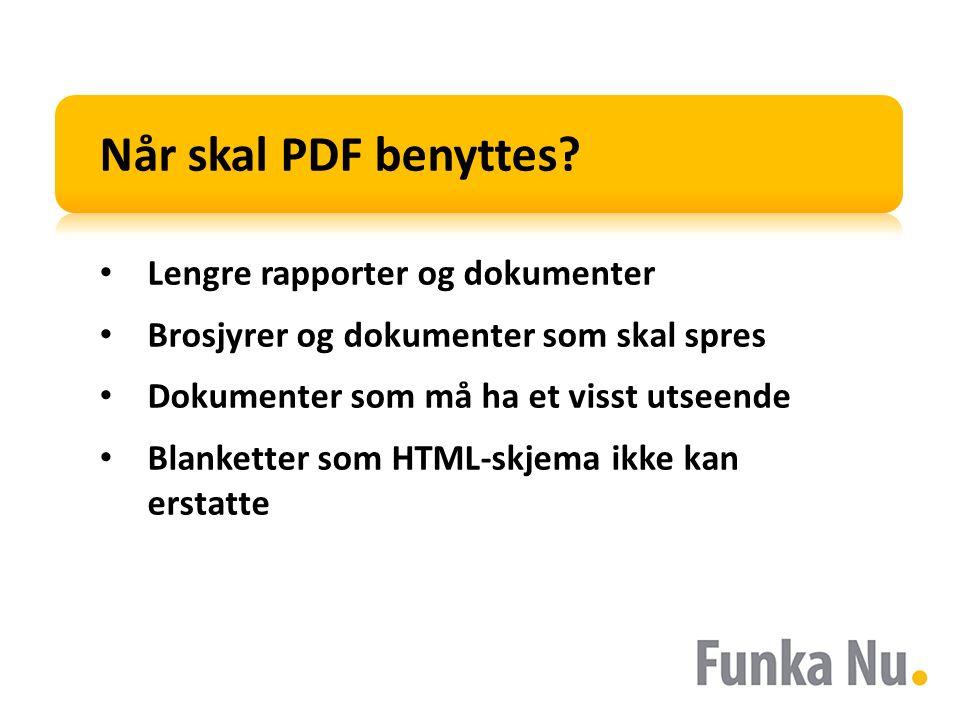 Når skal PDF benyttes? Lengre rapporter og dokumenter Brosjyrer og dokumenter som skal spres Dokumenter som må ha et visst utseende Blanketter som HTM