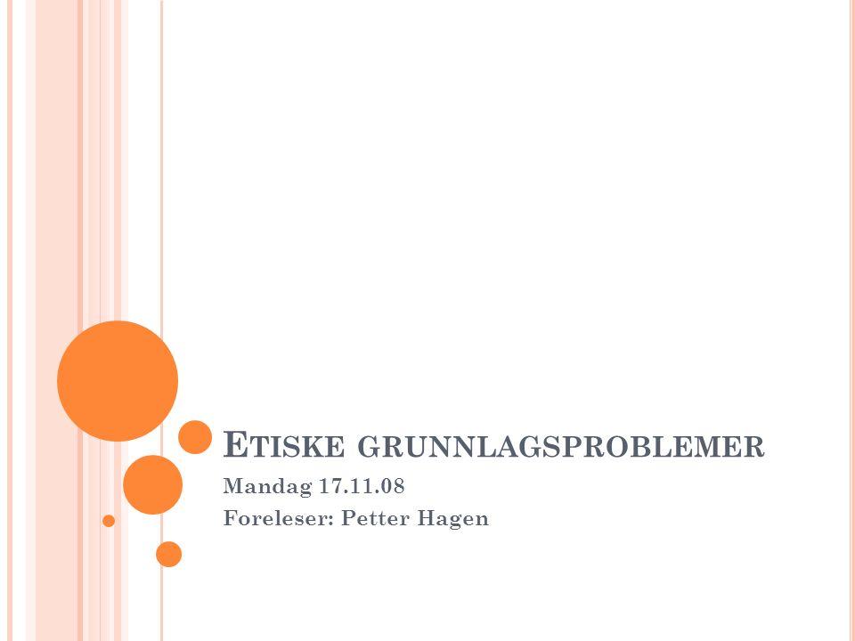 E TISKE GRUNNLAGSPROBLEMER Mandag 17.11.08 Foreleser: Petter Hagen