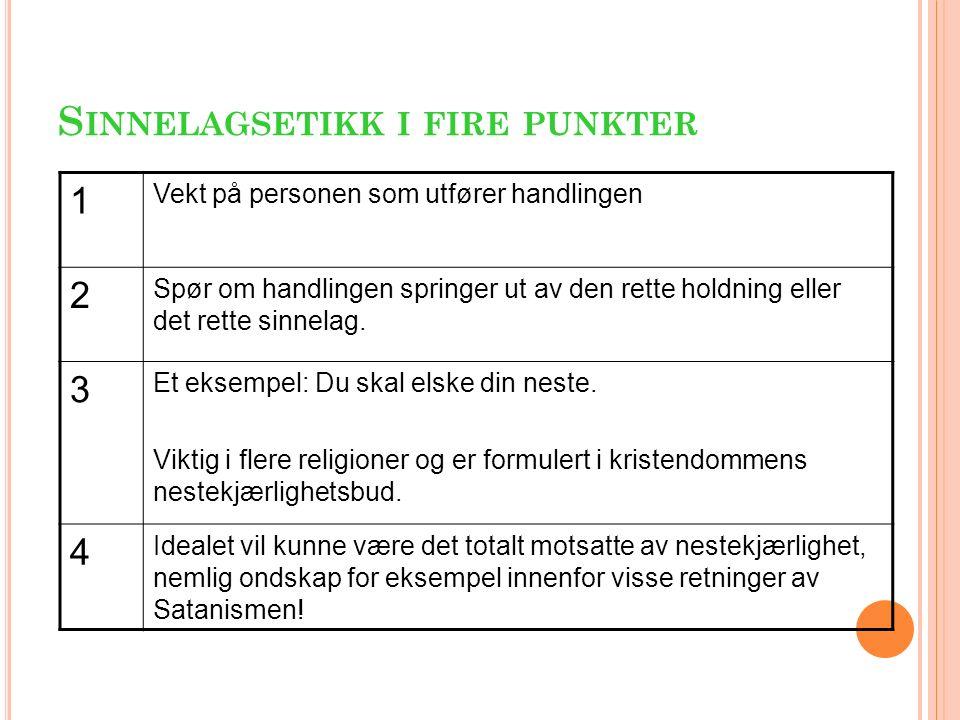 S INNELAGSETIKK I FIRE PUNKTER 1 Vekt på personen som utfører handlingen 2 Spør om handlingen springer ut av den rette holdning eller det rette sinnelag.
