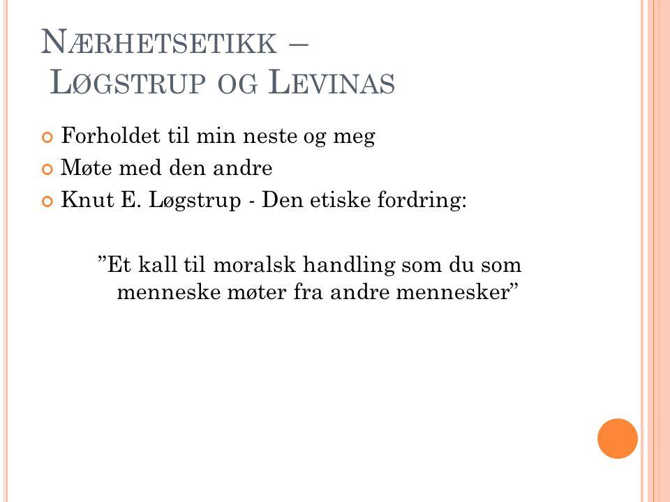 N ÆRHETSETIKK – L ØGSTRUP OG L EVINAS Forholdet til min neste og meg Møte med den andre Knut E.