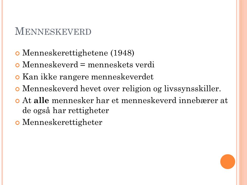 M ENNESKEVERD Menneskerettighetene (1948) Menneskeverd = menneskets verdi Kan ikke rangere menneskeverdet Menneskeverd hevet over religion og livssynsskiller.