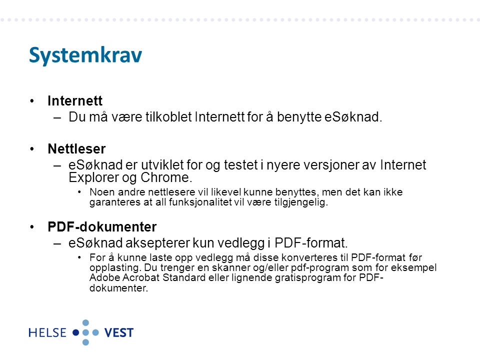 Internett –Du må være tilkoblet Internett for å benytte eSøknad.