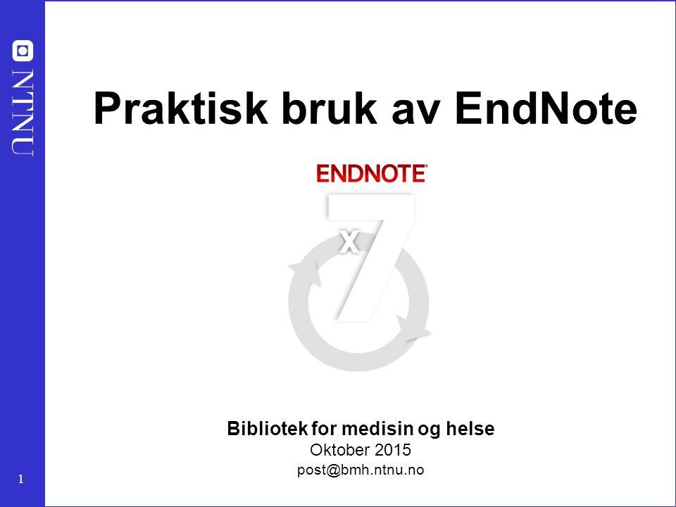 1 Praktisk bruk av EndNote Bibliotek for medisin og helse Oktober 2015 post@bmh.ntnu.no