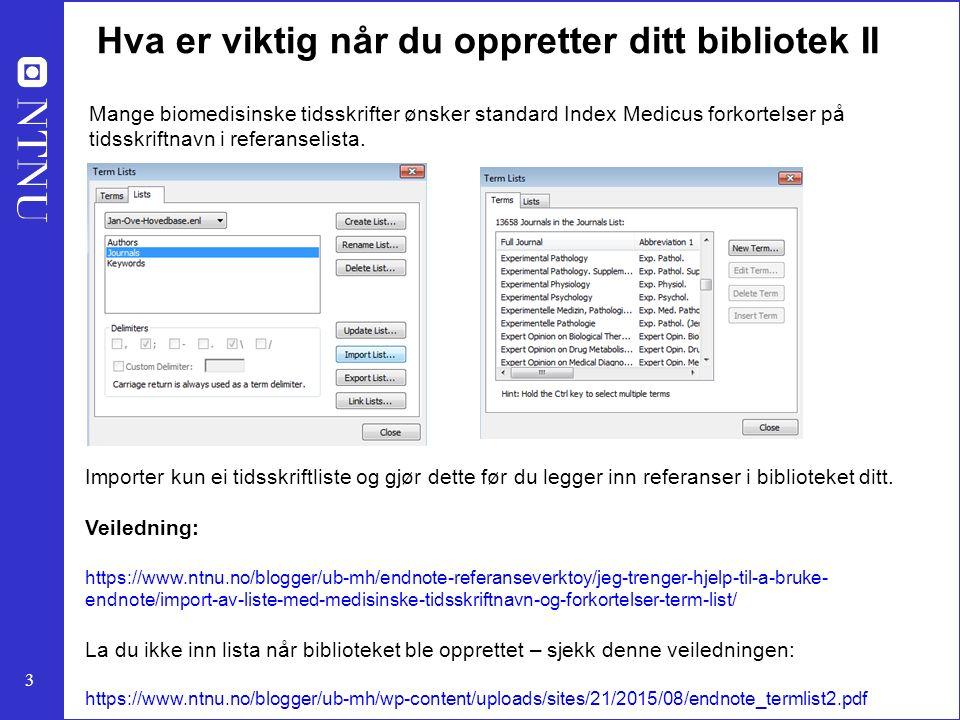 3 Hva er viktig når du oppretter ditt bibliotek II Mange biomedisinske tidsskrifter ønsker standard Index Medicus forkortelser på tidsskriftnavn i ref