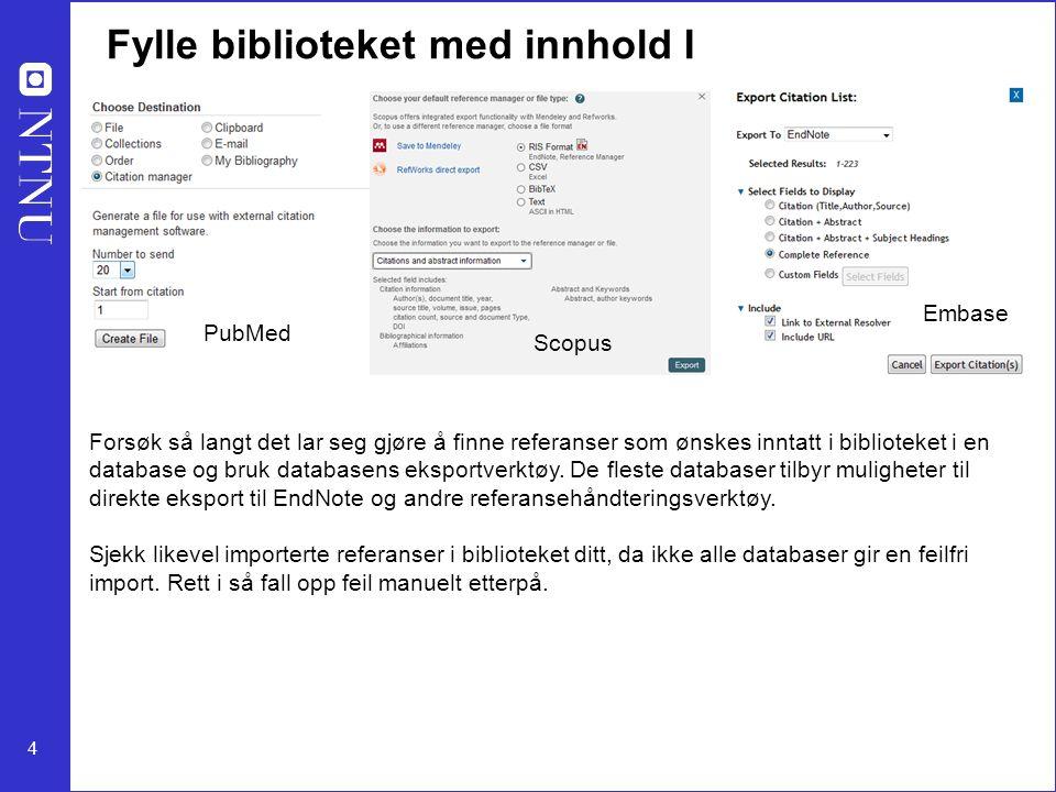 4 Fylle biblioteket med innhold I Scopus Embase PubMed Forsøk så langt det lar seg gjøre å finne referanser som ønskes inntatt i biblioteket i en data