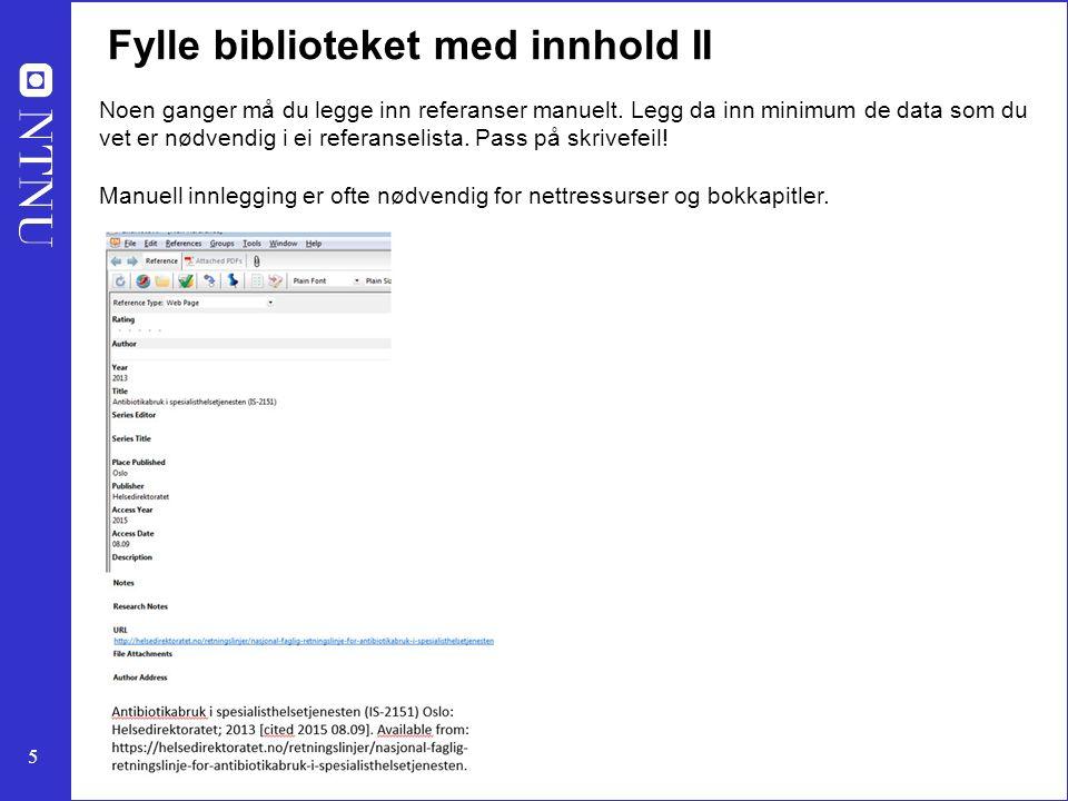 5 Fylle biblioteket med innhold II Noen ganger må du legge inn referanser manuelt. Legg da inn minimum de data som du vet er nødvendig i ei referansel