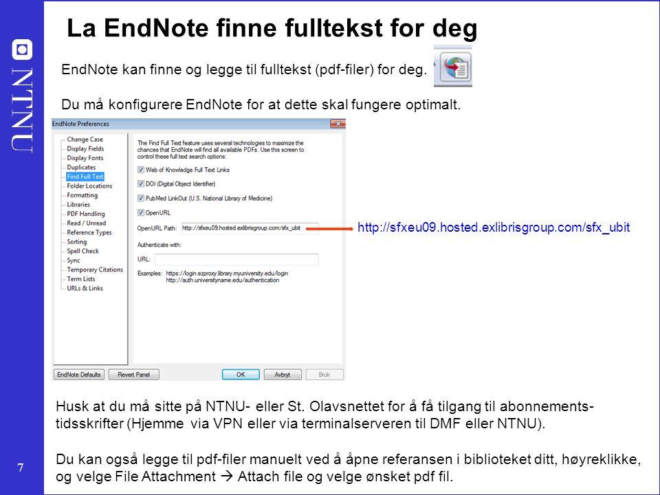 7 EndNote kan finne og legge til fulltekst (pdf-filer) for deg. Du må konfigurere EndNote for at dette skal fungere optimalt. Husk at du må sitte på N