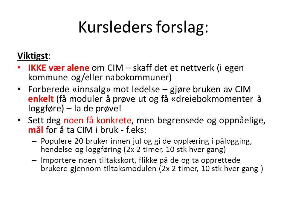 Kursleders forslag: Viktigst: IKKE vær alene om CIM – skaff det et nettverk (i egen kommune og/eller nabokommuner) Forberede «innsalg» mot ledelse – g