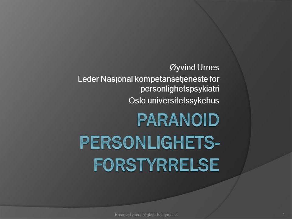 Øyvind Urnes Leder Nasjonal kompetansetjeneste for personlighetspsykiatri Oslo universitetssykehus Paranoid personlighetsforstyrrelse1
