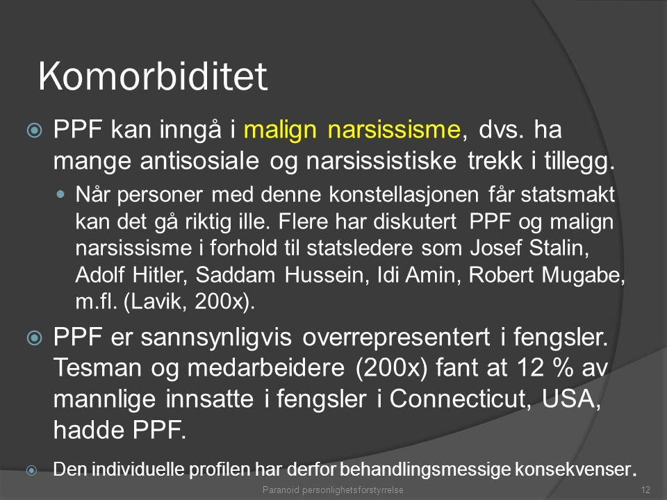 Komorbiditet  PPF kan inngå i malign narsissisme, dvs. ha mange antisosiale og narsissistiske trekk i tillegg. Når personer med denne konstellasjonen