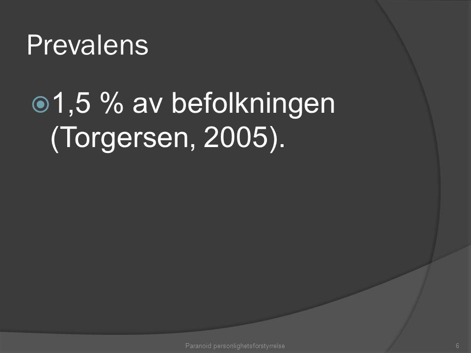 Prevalens  1,5 % av befolkningen (Torgersen, 2005). Paranoid personlighetsforstyrrelse6