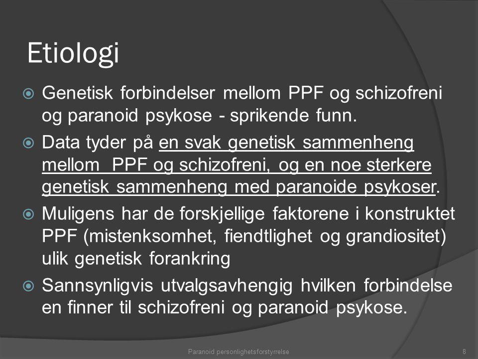 Etiologi  Genetisk forbindelser mellom PPF og schizofreni og paranoid psykose - sprikende funn.  Data tyder på en svak genetisk sammenheng mellom PP
