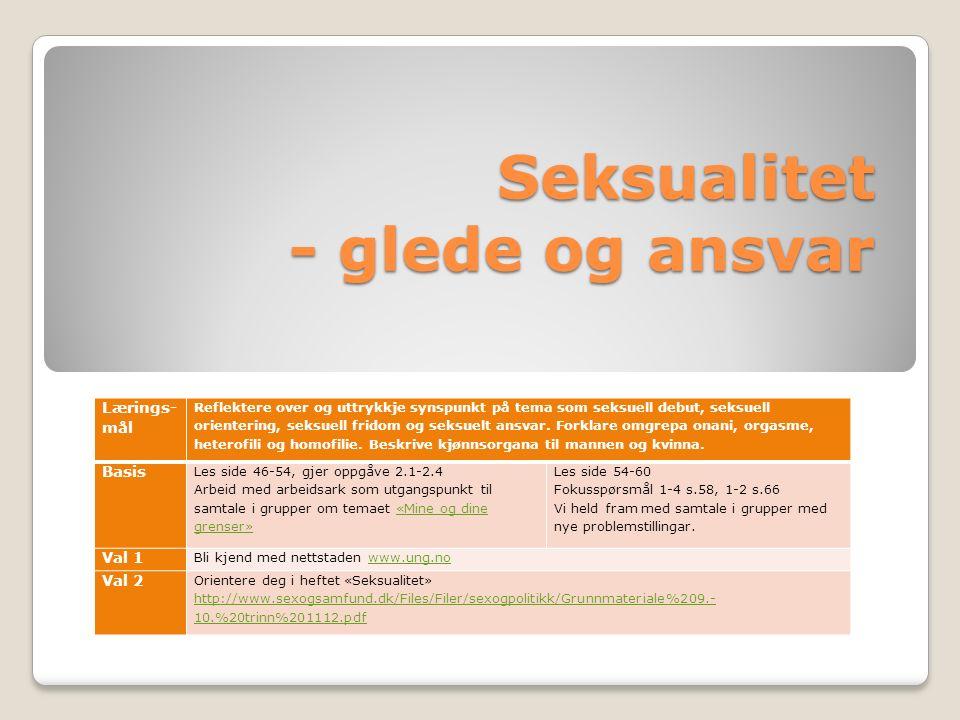 Seksualitet - glede og ansvar Lærings- mål Reflektere over og uttrykkje synspunkt på tema som seksuell debut, seksuell orientering, seksuell fridom og seksuelt ansvar.