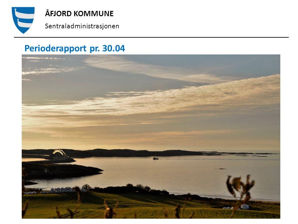 ÅFJORD KOMMUNE Sentraladministrasjonen Perioderapport pr. 30.04.2016.