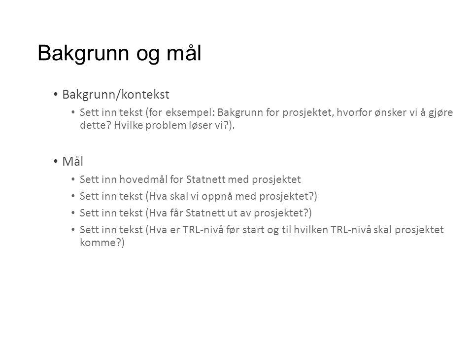 Bakgrunn og mål Bakgrunn/kontekst Sett inn tekst (for eksempel: Bakgrunn for prosjektet, hvorfor ønsker vi å gjøre dette? Hvilke problem løser vi?). M