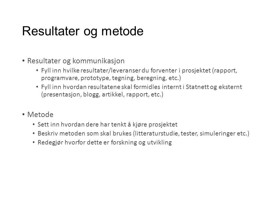 Resultater og metode Resultater og kommunikasjon Fyll inn hvilke resultater/leveranser du forventer i prosjektet (rapport, programvare, prototype, teg
