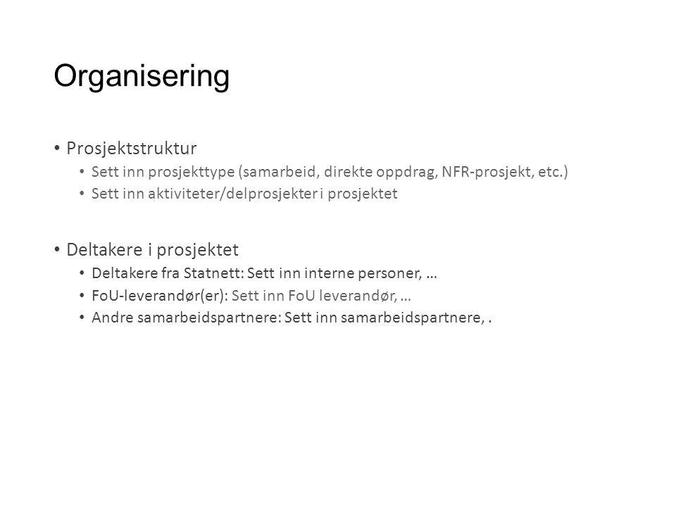 Organisering Prosjektstruktur Sett inn prosjekttype (samarbeid, direkte oppdrag, NFR-prosjekt, etc.) Sett inn aktiviteter/delprosjekter i prosjektet D