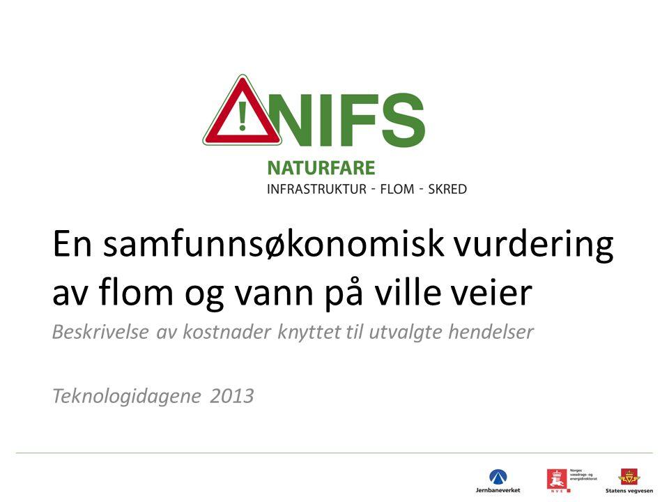 En samfunnsøkonomisk vurdering av flom og vann på ville veier Beskrivelse av kostnader knyttet til utvalgte hendelser Teknologidagene 2013