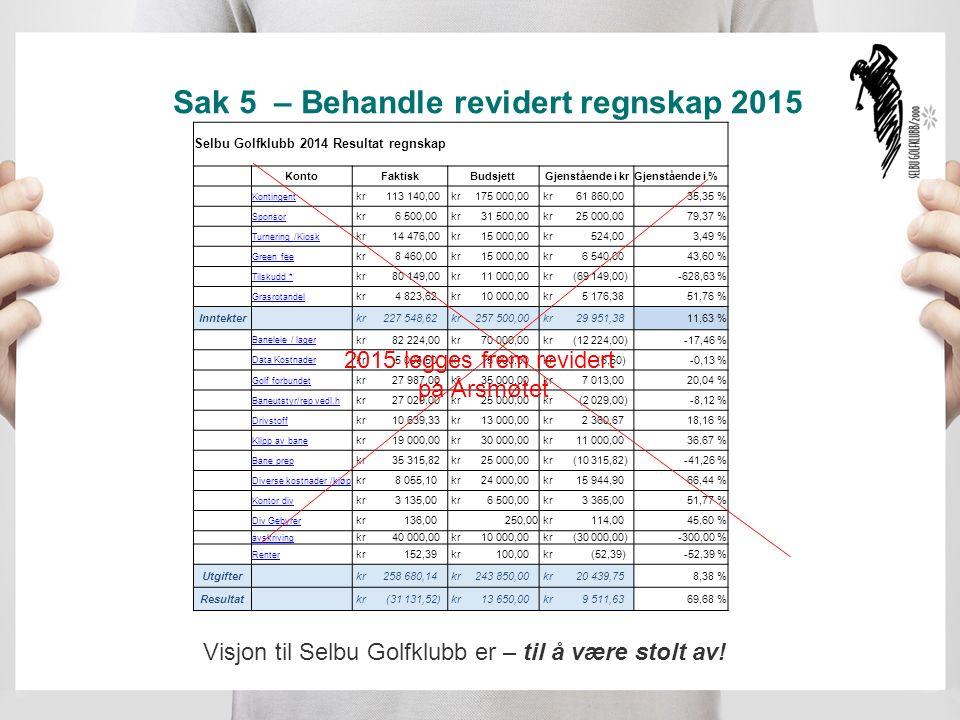 Sak 5 – Behandle revidert regnskap 2015 Visjon til Selbu Golfklubb er – til å være stolt av.