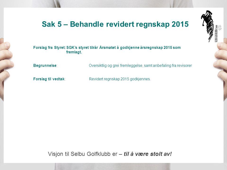 Sak 5 – Behandle revidert regnskap 2015 Forslag fra Styret:SGK's styret tilrår Årsmøtet å godkjenne årsregnskap 2015 som fremlagt.