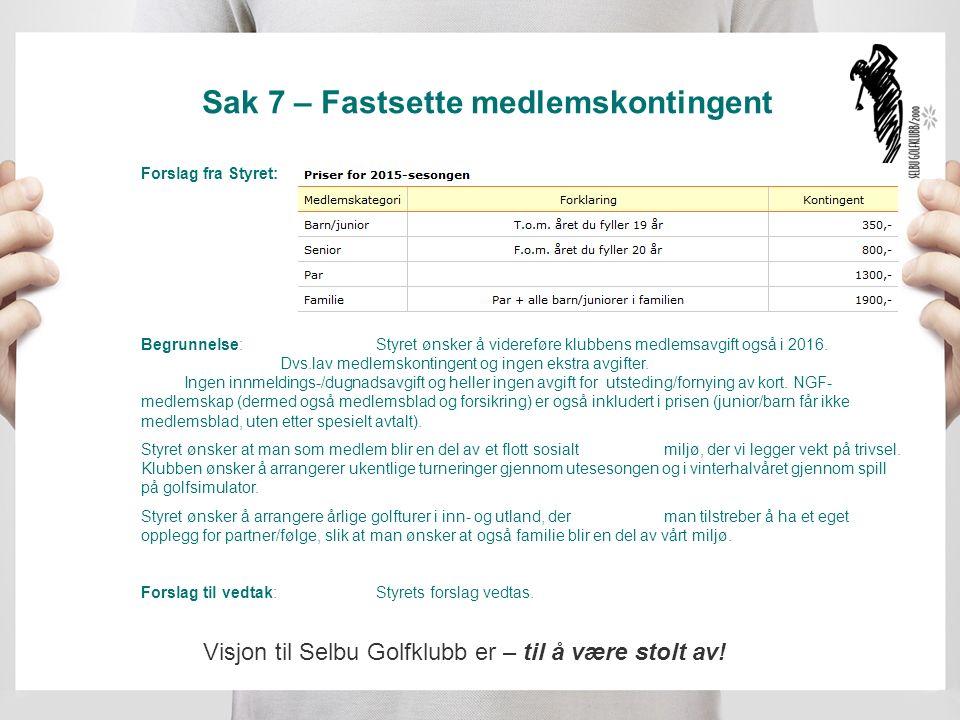 Sak 7 – Fastsette medlemskontingent Forslag fra Styret: Begrunnelse: Styret ønsker å videreføre klubbens medlemsavgift også i 2016.